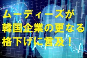 【韓国の反応】ムーディーズが韓国企業の更なる格下げに言及